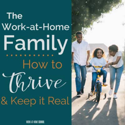 The Work-at-Home Family: How to Thrive & Keep It Real