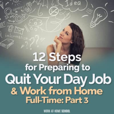 12 Steps for Preparing to Quit Your Day Job & Work From Home Full-Time: Part 3