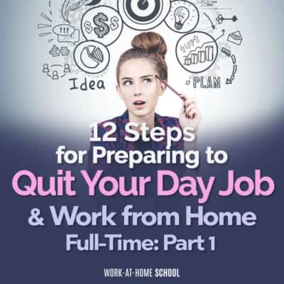12 Steps for Preparing to Quit Your Day Job & Work From Home Full-Time: Part 1