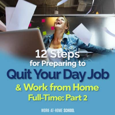 12 Steps for Preparing to Quit Your Day Job & Work from Home Full-Time: Part 2