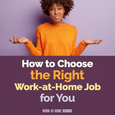 How Do I Choose the Right Work-at-Home Job for Me?