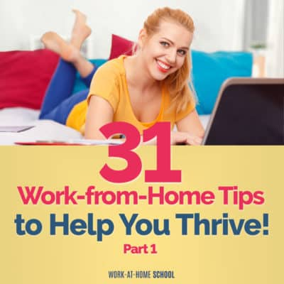 31 Work-from-Home Tips to Help You Thrive! Part 1