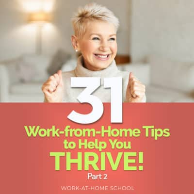 31 Work-from-Home Tips to Help You Thrive! Part 2