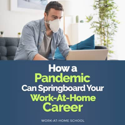 How a Pandemic Can Springboard Your Work-at-Home Career