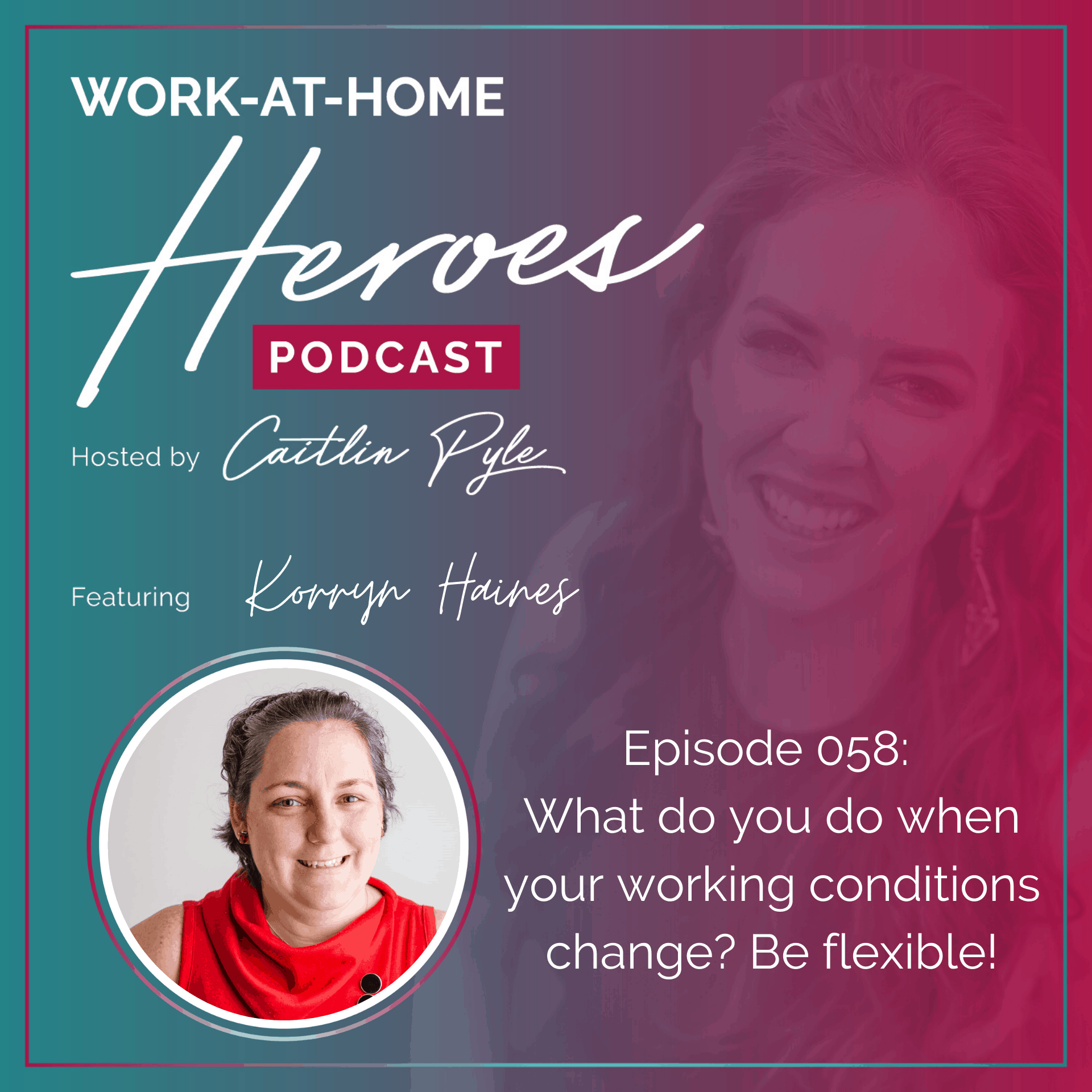 Korryn Haines What do you do when your working conditions change? Be flexible!