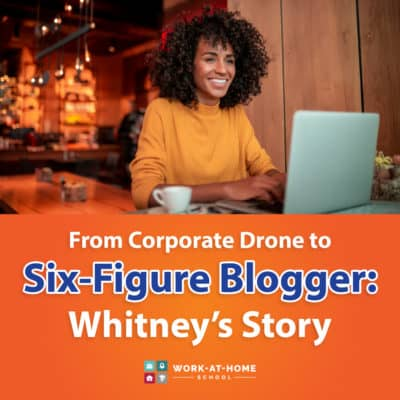 From Corporate Drone to Six-Figure Blogger: Whitney's Story