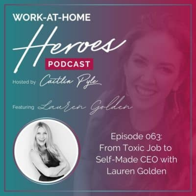 63: From Toxic Job to Self-Made CEO with Lauren Golden
